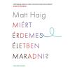 Matt Haig HAIG, MATT - MIÉRT ÉRDEMES ÉLETBEN MARADNI?