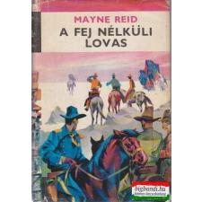 Mayne Reid - A fej nélküli lovas gyermek- és ifjúsági könyv