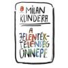 Milan Kundera A jelentéktelenség ünnepe