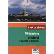 Molnár Dániel TÖRTÉNELEM ÉRETTSÉGI FELADATSOR-GYŰJTEMÉNY /KÖZÉPSZINTEN tankönyv