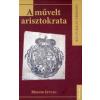Monok István A MŰVELT ARISZTOKRATA