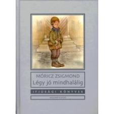 Móricz Zsigmond LÉGY JÓ MINDHALÁLIG gyermek- és ifjúsági könyv