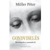Müller Péter MÜLLER PÉTER - GONDVISELÉS - BESZÉLGETÉS A SORSUNKRÓL