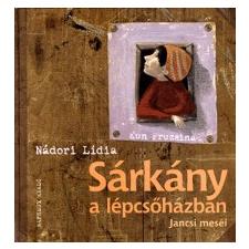 Naphegy Kiadó SÁRKÁNY A LÉPCSŐHÁZBAN - JANCSI MESÉI gyermek- és ifjúsági könyv