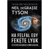 Neil deGrasse Tyson TYSON, DEGRASSE NEIL - HA FELFAL EGY FEKETE LYUK