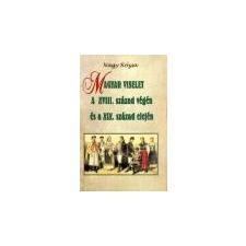 Nemzeti Örökség Magyar viselet a XVIII.század végén és a XIX. század elején - Nagy Rózsa ajándékkönyv