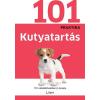 NINCS SZERZÕ - KUTYATARTÁS - 101 NÉLKÜLÖZHETETLEN JÓ TANÁCS