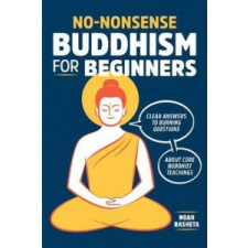 No-Nonsense Buddhism for Beginners: Clear Answers to Burning Questions about Core Buddhist Teachings – Noah Rasheta idegen nyelvű könyv