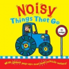 Noisy Things That Go by Lodge, Jo