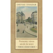 Ortvay Tivadar POZSONY VÁROS UTCÁI ÉS TEREI - NÁNDORVÁROS történelem