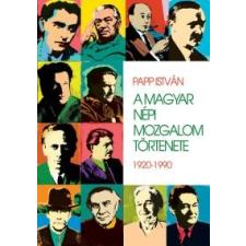 Papp István A MAGYAR NÉPI MOZGALOM TÖRTÉNETE - 1920-1990 történelem