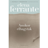 Park Könyvkiadó Elena Ferrante: Amikor elhagytak