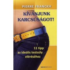 Pierre Franckh KÍVÁNJUNK KARCSÚSÁGOT! - 11 TIPP AZ IDEÁLIS TESTSÚLY ELÉRÉSÉHEZ életmód, egészség