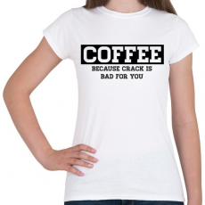 PRINTFASHION COFFEE because crack is bad for you /b/ - Női póló - Fehér