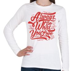 PRINTFASHION Csináld azt, amit szeretsz! - Női hosszú ujjú póló - Fehér