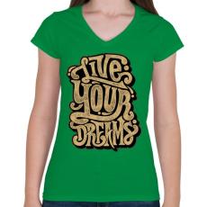 PRINTFASHION Éld az álmaid - Női V-nyakú póló - Zöld
