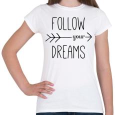 PRINTFASHION Follow your dreams - Női póló - Fehér
