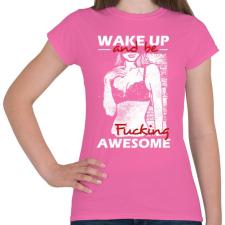 PRINTFASHION Kelj fel és légy dögös! - Női póló - Rózsaszín női póló