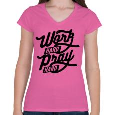 PRINTFASHION Keményen dolgozni, imádkozni - Női V-nyakú póló - Rózsaszín
