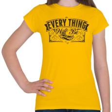 PRINTFASHION Minden rendben lesz...  - Női póló - Sárga