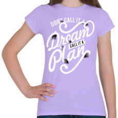 PRINTFASHION Ne álomnak hívd, hanem tervnek!  - Női póló - Viola