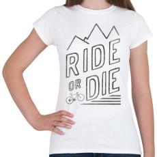 PRINTFASHION Ride or Die - Női póló - Fehér