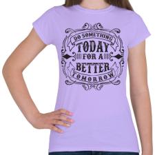 PRINTFASHION Tégy ma egy jobb holnapért! - Női póló - Viola női póló