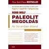 Robb Wolf PALEOLIT MEGOLDÁS - AZ ŐSI EMBERI ÉTREND