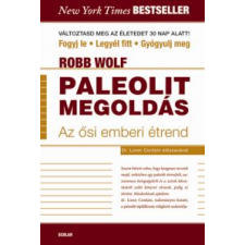 Robb Wolf PALEOLIT MEGOLDÁS - AZ ŐSI EMBERI ÉTREND életmód, egészség