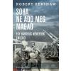 Robert Kershaw : Soha ne add meg magad - Egy háborús nemzedék emlékei