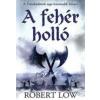Robert Low A FEHÉR HOLLÓ - A FELESKÜDÖTTEK SAGA 3.