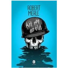 Robert Merle KÉT NAP AZ ÉLET (ÚJ, 2013) irodalom