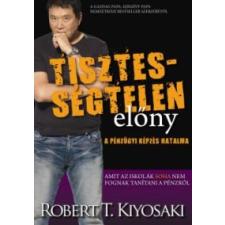 Robert T. Kiyosaki Tisztességtelen előny gazdaság, üzlet