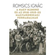 Romsics Ignác A Nagy Háború és az 1918-1919-es magyarországi forradalmak történelem