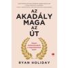 Ryan Holiday Az akadály maga az út