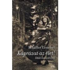 Schäffer Erzsébet Káprázat az élet! publicisztika