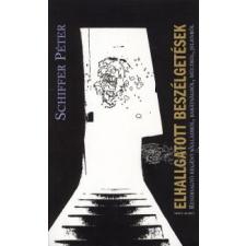 Schiffer Péter ELHALLGATOTT BESZÉLGETÉSEK regény