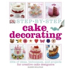 Step-by-Step Cake Decorating – Karen Sullivan idegen nyelvű könyv