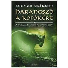 Steven Erikson HARANGSZÓ A KOPÓKÉRT /A MALAZAI BUKOTTAK KÖNYVÉNEK REGÉJE irodalom
