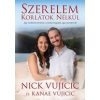 Studium Plusz Kiadó Nick Vujicic - Kanae Vujicic: Szerelem korlátok nélkül - Egy rendkívüli történet a mindent legyőző, igaz szerelemről