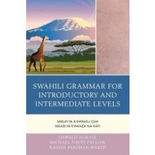 Swahili Grammar for Introductory and Intermediate Levels – Oswald Almasi,Michael David Fallon,Nazish Pardhan Wared idegen nyelvű könyv