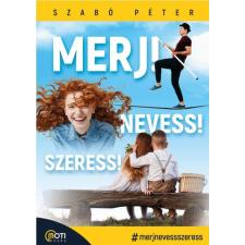 Szabó Péter SZABÓ PÉTER - MERJ! NEVESS! SZERESS! életmód, egészség