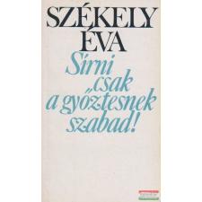 Székely Éva Székely Éva - Sírni csak a győztesnek szabad! irodalom