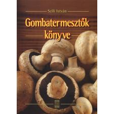 Szili István GOMBATERMESZTŐK KÖNYVE természet- és alkalmazott tudomány