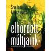 Szvetlana Alekszijevics ALEKSZIJEVICS, SZVETLANA - ELHORDOTT MÚLTJAINK