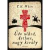 Terence Hanbury White Üdv néked, Arthur, nagy király