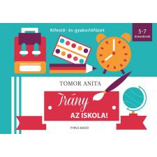 Tomor Anita TOMOR ANITA - IRÁNY AZ ISKOLA! - KIFESTÕ- ÉS GYAKORLÓFÜZET gyermek- és ifjúsági könyv