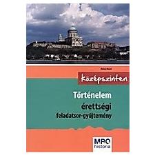TÖRTÉNELEM ÉRETTSÉGI FELADATSOR-GYŰJTEMÉNY KÖZÉPSZINTEN tankönyv