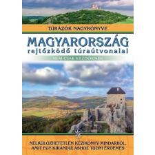 Totem Plusz Könyvkiadó Magyarország rejtőzködő túraútvonalai - Nem csak kezdőknek - Túrázók nagykönyve sport