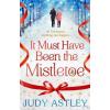 Transworld Publishers Judy Astley: It Must Have Been the Mistletoe
